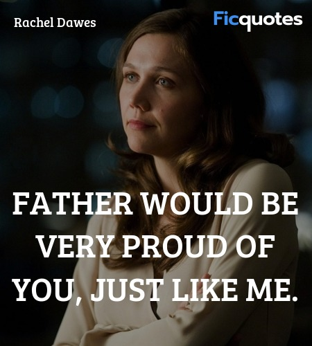 Father would be very proud of you, just like me... quote image