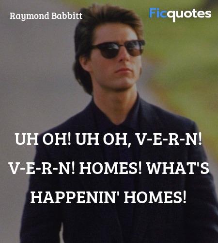 Uh oh! Uh oh, V-E-R-N! V-E-R-N! Homes! What's ... quote image