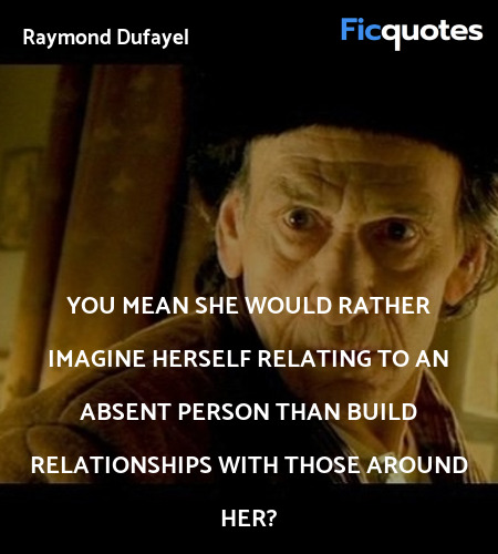 You mean she would rather imagine herself relating... quote image