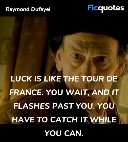 Luck is like the Tour de France. You wait, and it... quote image