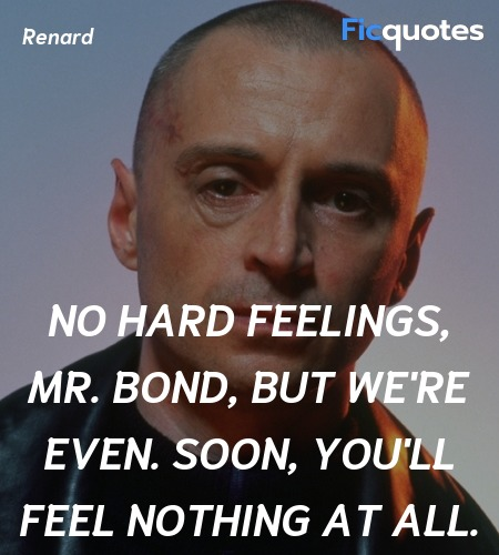 No hard feelings, Mr. Bond, but we're even. Soon, ... quote image