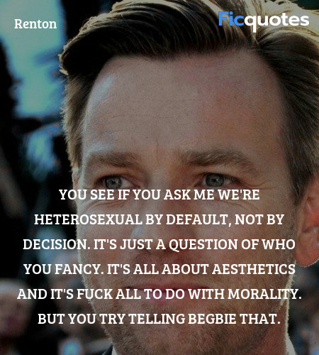 You see if you ask me we're heterosexual by ... quote image