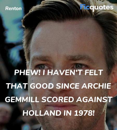 Phew! I haven't felt that good since Archie ... quote image