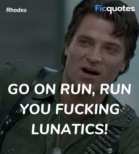 Go on run, run you fucking lunatics quote image
