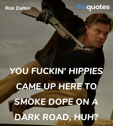 You fuckin' hippies came up here to smoke dope on ... quote image