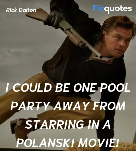 I could be one pool party away from starring in a... quote image