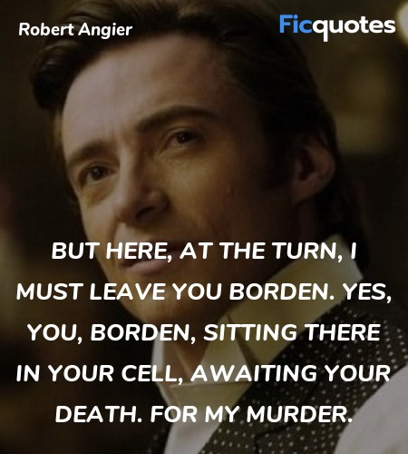 But here, at the turn, I must leave you Borden. ... quote image