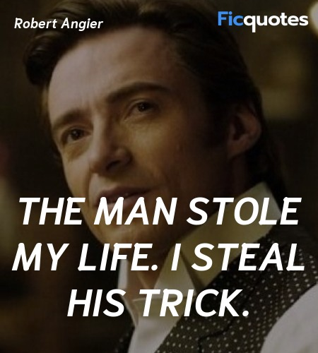 The man stole my life. I steal his trick quote image