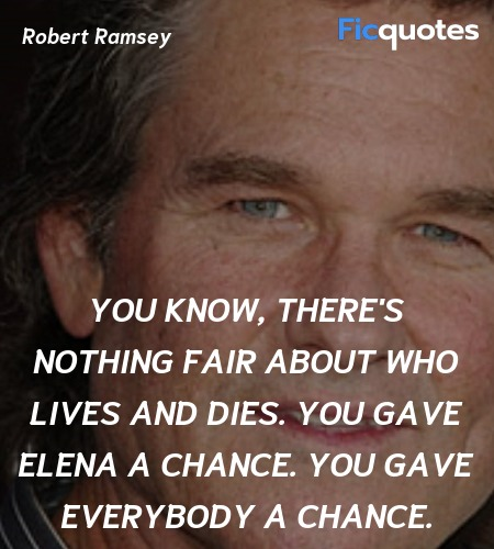 You know, there's nothing fair about who lives ... quote image
