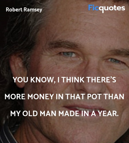 You know, I think there's more money in that pot ... quote image