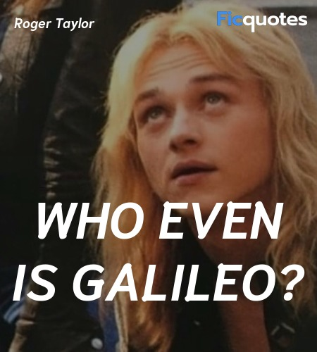 Who even is Galileo quote image