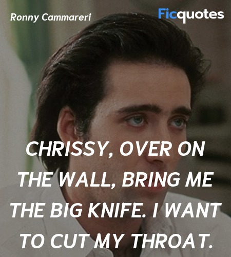 Chrissy, over on the wall, bring me the big knife... quote image