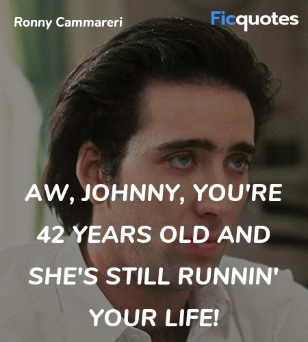 Aw, Johnny, you're 42 years old and she's still ... quote image