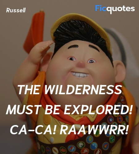 The wilderness must be explored! CA-CA! RAAWWRR... quote image