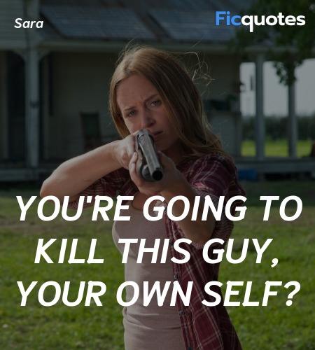 You're going to kill this guy, your own self... quote image