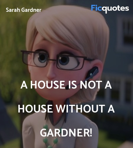 A house is not a house without a Gardner quote image