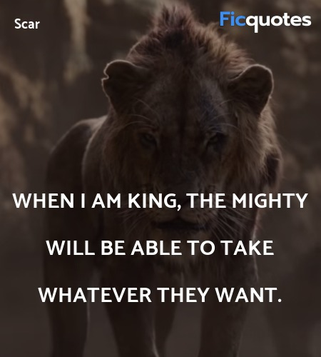 When I am king, the mighty will be able to take ... quote image