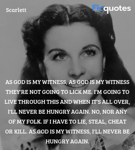 As God is my witness, as God is my witness they're... quote image