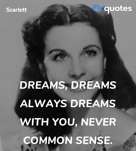 Dreams, dreams always dreams with you, never ... quote image