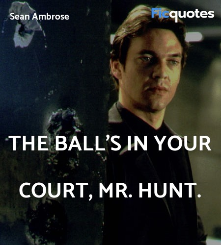 The ball's in your court, Mr. Hunt. image