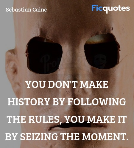 You don't make history by following the rules, you make it by seizing the moment. image