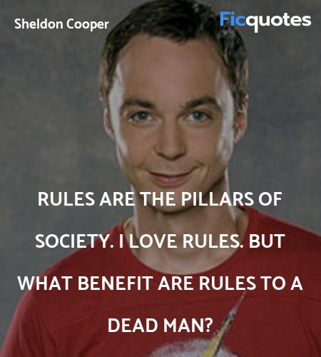 Rules are the pillars of society. I love rules. ... quote image