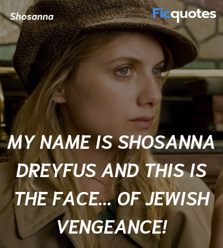 My name is Shosanna Dreyfus and THIS is the face... quote image