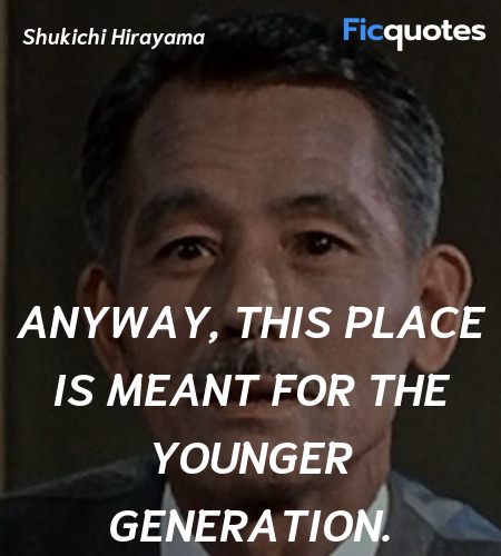 Anyway, this place is meant for the younger ... quote image