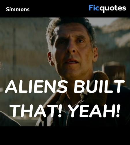 Aliens built that! Yeah quote image