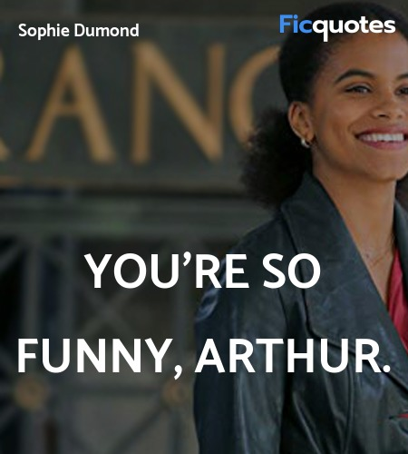 You're so funny, Arthur quote image