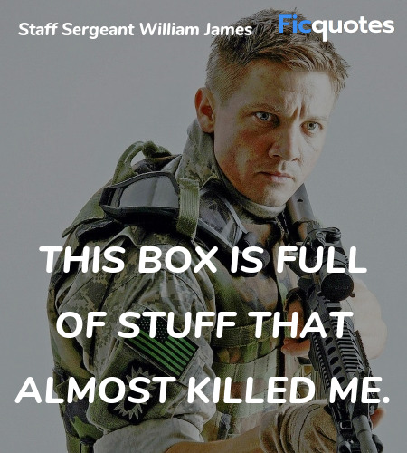 This box is full of stuff that almost killed me... quote image