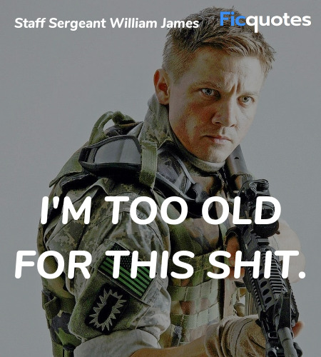 I'm too old for this shit quote image
