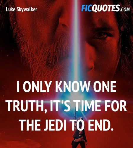 I only know one truth, it's time for the Jedi to end. image