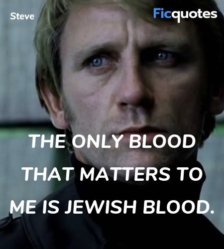 The only blood that matters to me is Jewish blood. image