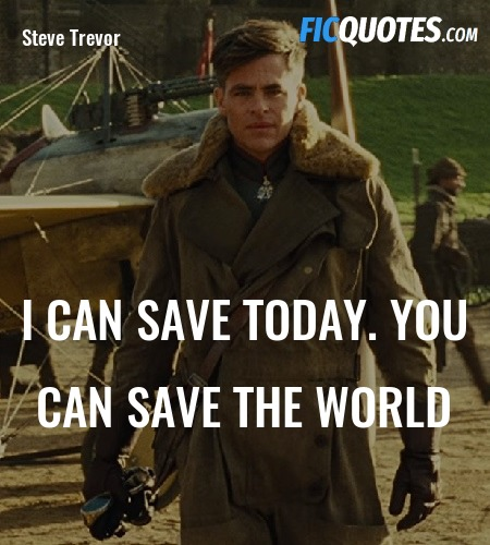 I can save today. You can save the world quote image