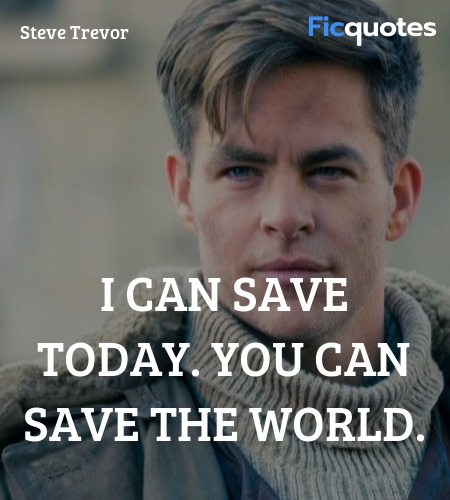 I can save today. You can save the world. image