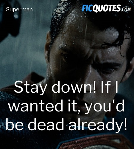 Stay down! If I wanted it, you'd be dead already... quote image