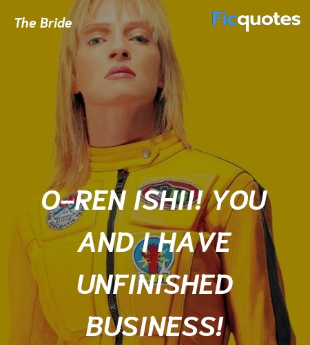 O-Ren Ishii! You and I have unfinished business... quote image