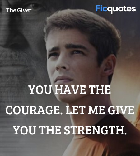 You have the courage. Let me give you the strength... quote image