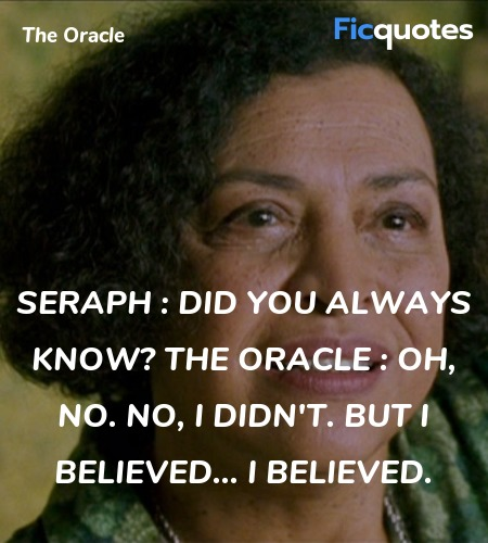 Oh, no. No, I didn't. But I believed... I believed... quote image
