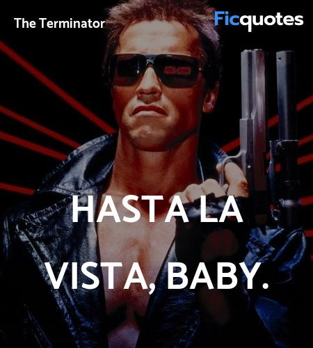 Hasta la vista, baby quote image