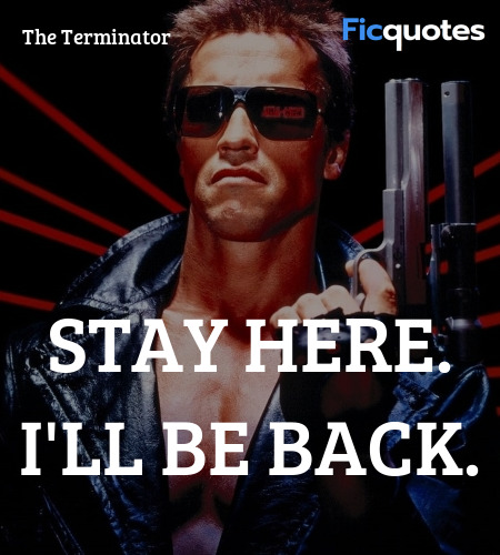 Stay here. I'll be back quote image