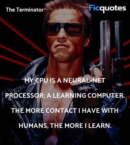 My CPU is a neural-net processor; a learning ... quote image