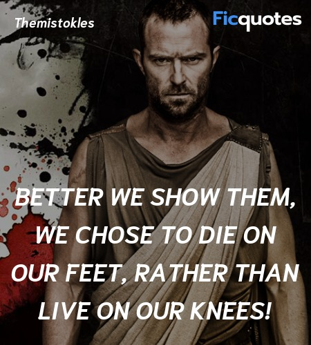 Better we show them, we chose to die on our feet, rather than live on our knees! image