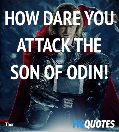How dare you attack the son of Odin quote image