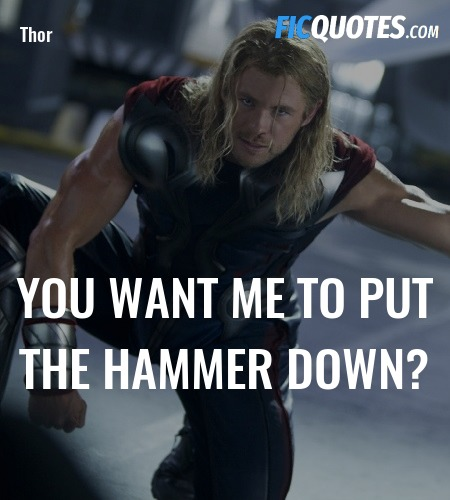 You want me to put the hammer down quote image