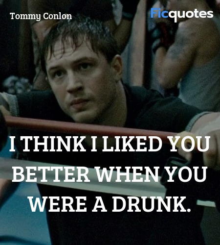 I think I liked you better when you were a drunk. image