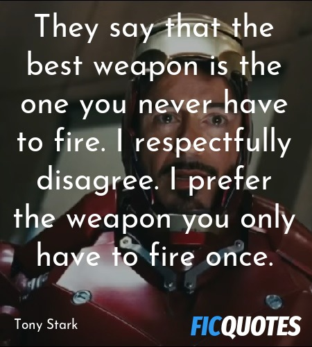 They say that the best weapon is the one you never... quote image