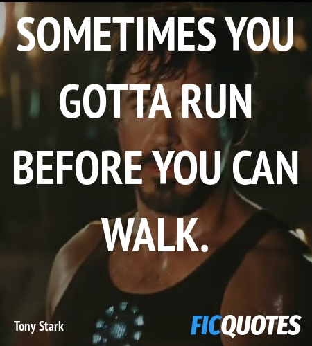 Sometimes you gotta run before you can walk... quote image