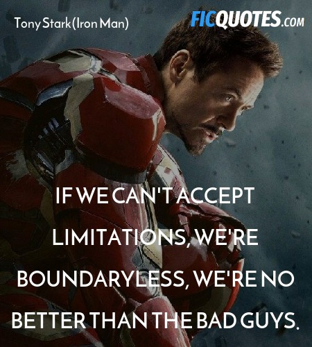 If we can't accept limitations, we're boundaryless, we're no better than the bad guys. image